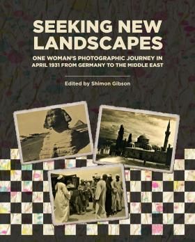 Cover for Seeking New Landscapes: One Woman's Photographic Journey in April 1931 from Germany to the Middle East