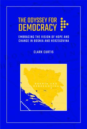 Cover for The Odyssey for Democracy: Embracing the Vision of Hope and Change in Bosnia and Herzegovina