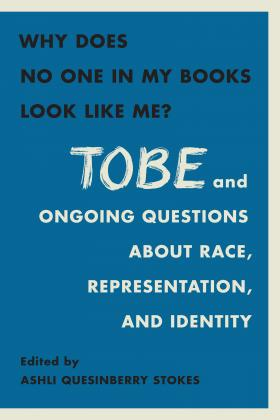 Cover for Why Does No One In My Books Look Like Me? Tobe and Ongoing Questions about Race, Representation, and Identity